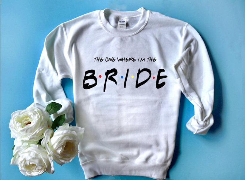 the one where I'm the bride sweatshirt