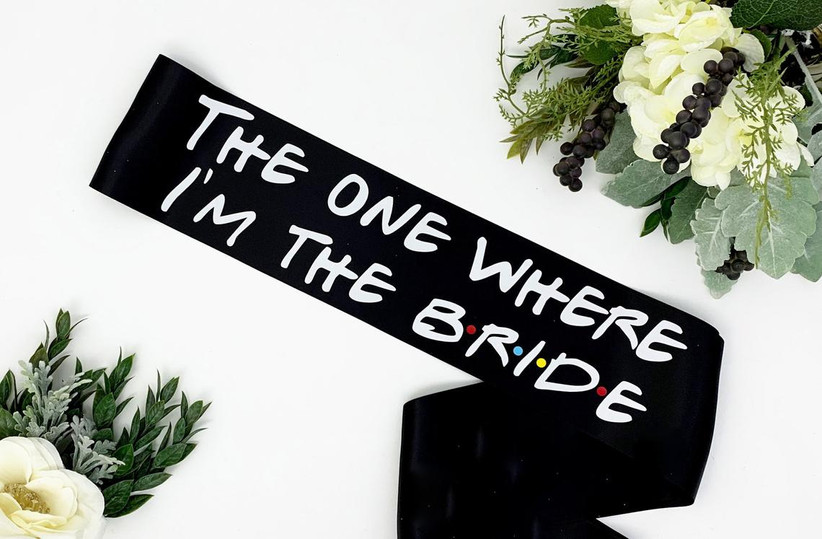 Friends-themed bachelorette party sash that says