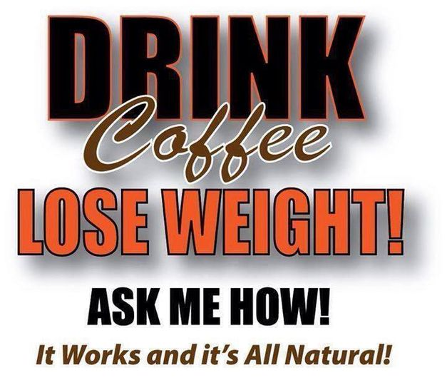 a669ffc79e249561 drink coffee lose weight ask me how it works it s all natural