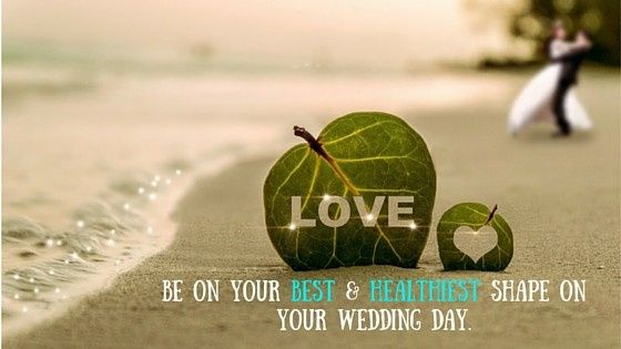 be on your best healthiest shape on your wedding