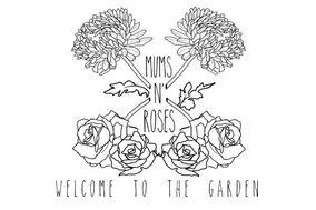 Mums N' Roses