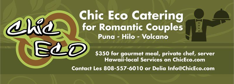 Chic Eco Catering for two is $350 in Puna, Hilo and Volcano regions. Discount includes chef and...