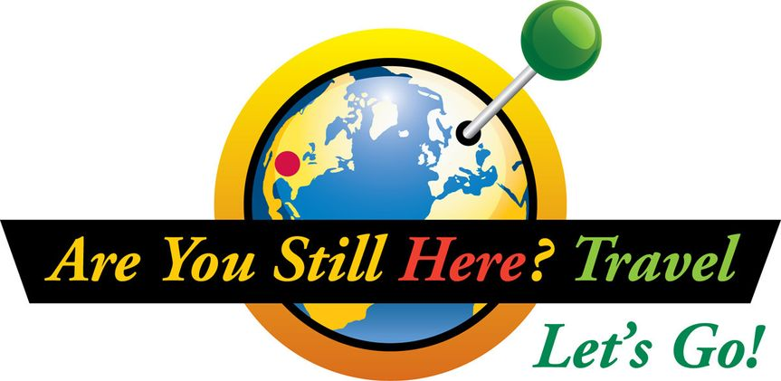 Are You Still Here?  Let's Go! Travel!