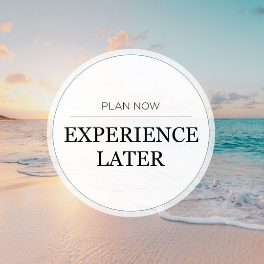 Plan Now , Experience Later