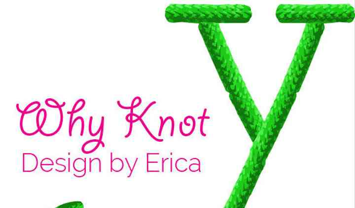 Why Knot Design by Erica