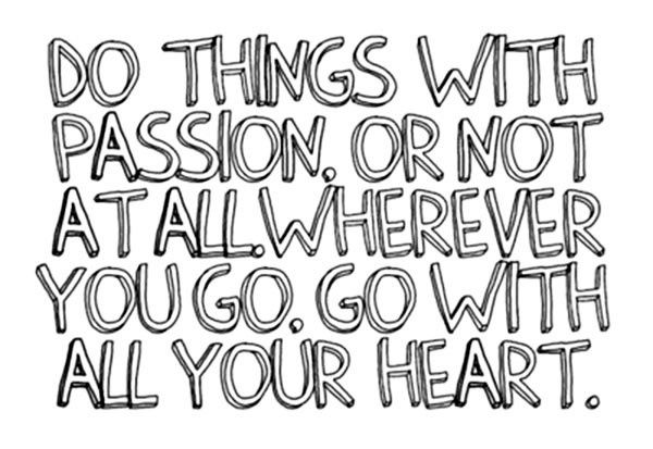 quote do things with passion or not at all wherever you go