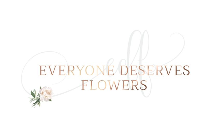 everyone deserves flowers.
