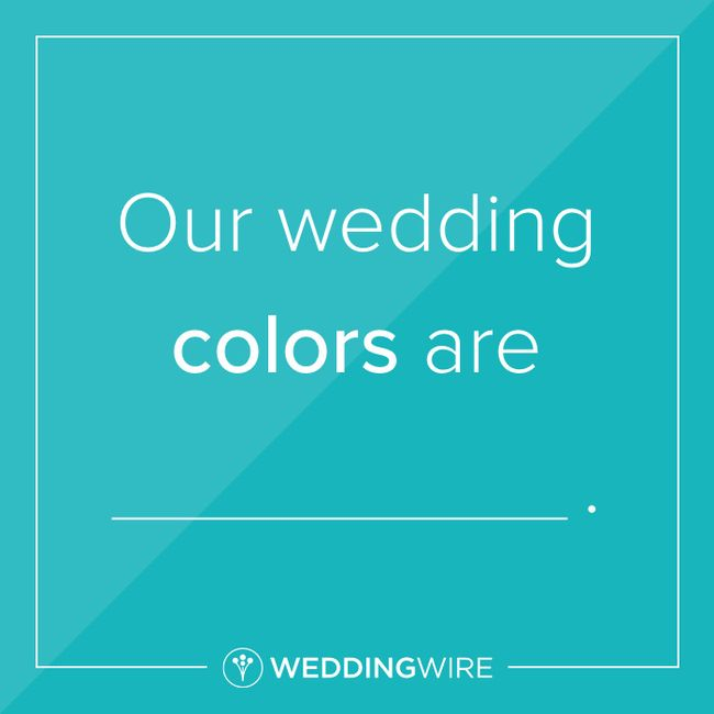 Fill in the Blank: My Wedding Colors are _____ 1