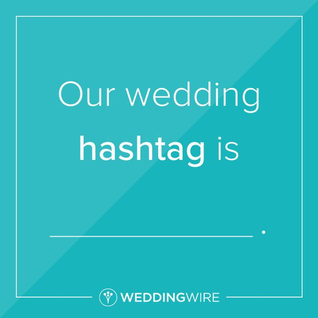 Fill in the blank: Our wedding hashtag is _____ 1