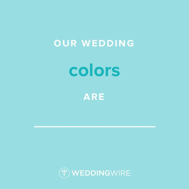 Fill In The Blank: Our wedding colors are _____ 1