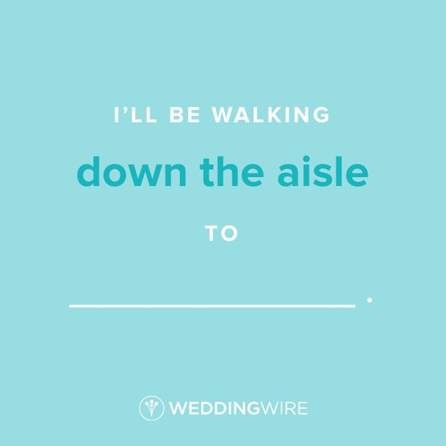 Fill In The Blank: I'll be walking down the aisle to _____ 1
