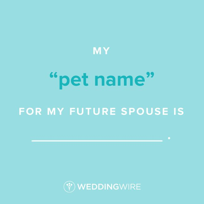 """Fill In The Blank: My """"pet name"""" for my future spouse is _____ 1"""