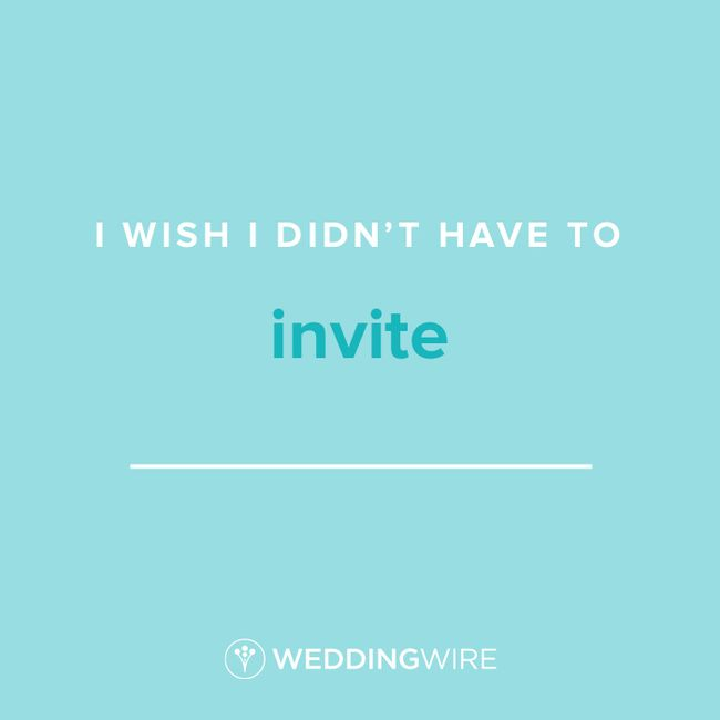 Fill In The Blank: I wish I didn't have to invite _____ 1