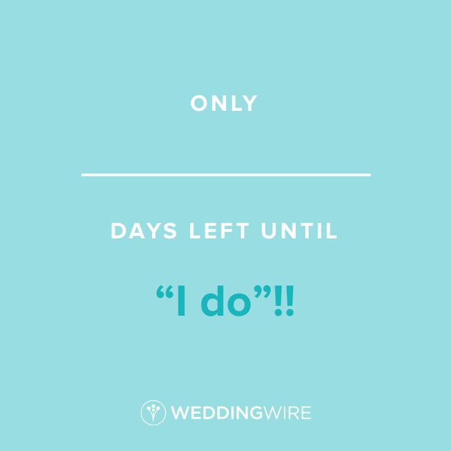 """Fill In The Blank: Only _____ days left until """"I do""""! 1"""