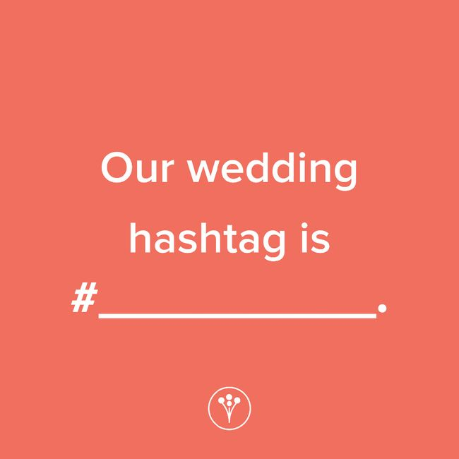 Finish The Sentence: Our wedding hashtag is #_____. 1