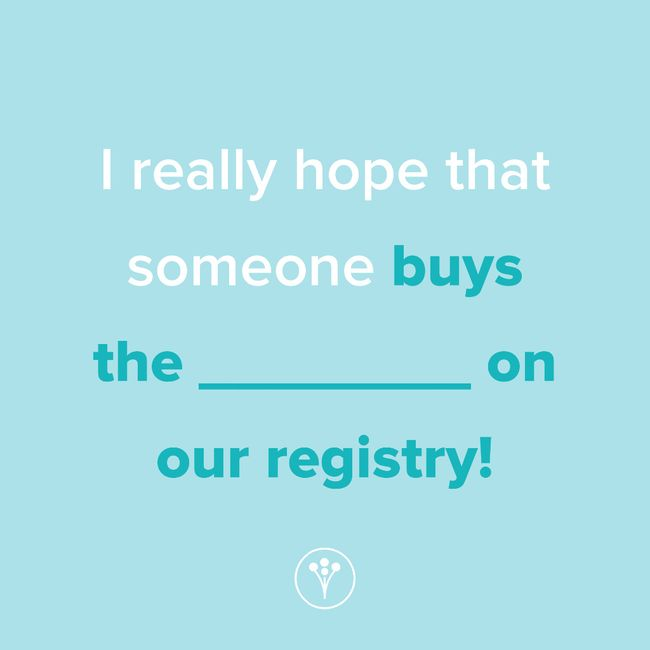 Finish The Sentence: I really hope that someone buys the _____ on our registry! 1