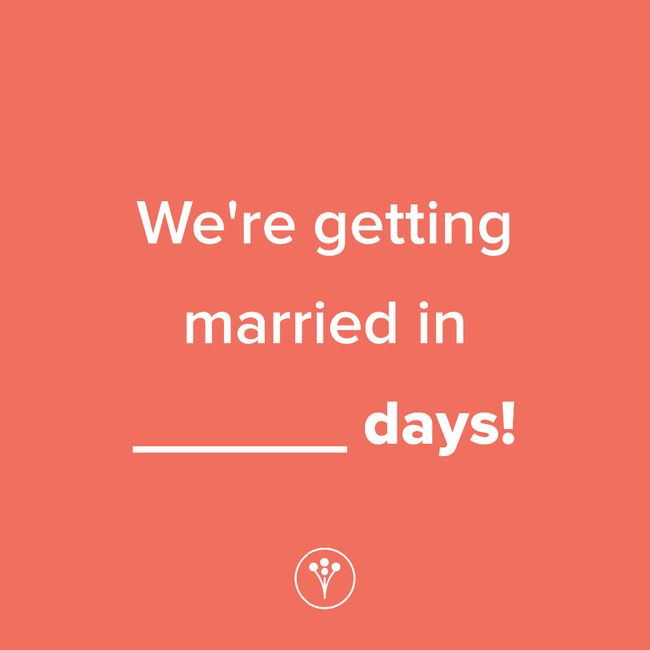 Finish The Sentence: We're getting married in _____ days! 1