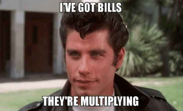 I've got bills they're multiplying meme