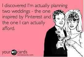 I'm planning two weddings - one on Pinterest and one I can afford meme
